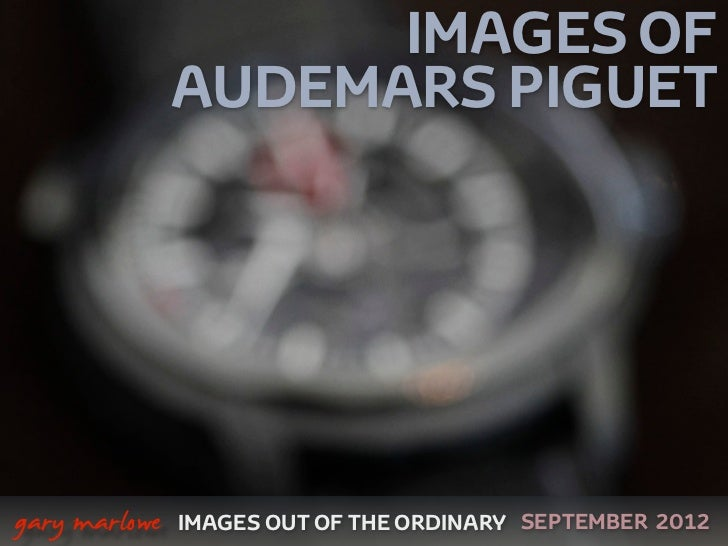 IMAGES OF                   AUDEMARS PIGUET    gary marlowe   IMAGES OUT OF THE ORDINARY SEPTEMBER 2012