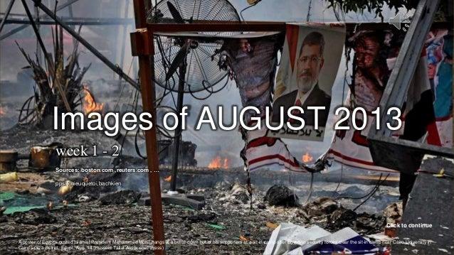 AUGUST 2013 Week 1 - 2 September 1, 2013 1A poster of Egypt's ousted Islamist President Mohammed Morsi hangs at a burnt-do...