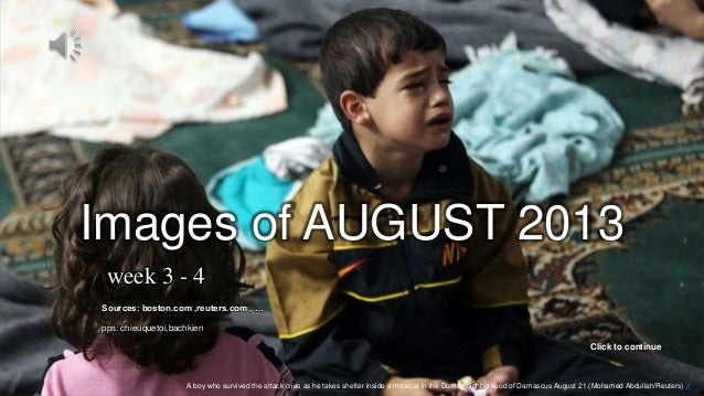 AUGUST- week 3-4 September 3, 2013 1 A boy who survived the attack cries as he takes shelter inside a mosque in the Duma n...