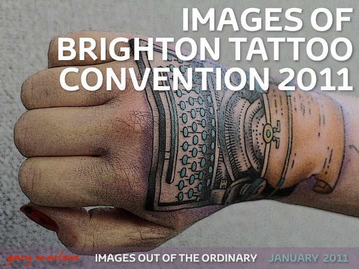 IMAGES OF            BRIGHTON TATTOO            CONVENTION 2011!    gary marlowe   IMAGES OUT OF THE ORDINARY   JANUARY 2011