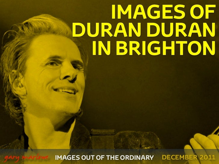IMAGES OF                       DURAN DURAN                        IN BRIGHTON    gary marlowe   IMAGES OUT OF THE ORDINA...