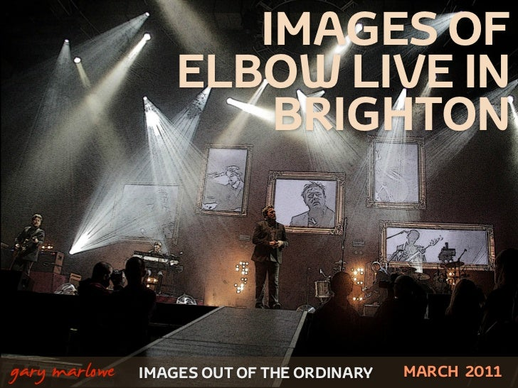 IMAGES OF                       ELBOW LIVE IN                           BRIGHTON!    gary marlowe   IMAGES OUT OF THE ORDI...