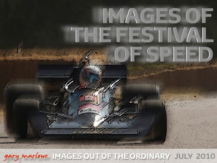 IMAGES OF                    THE FESTIVAL                        OF SPEED    !        gary marlowe IMAGES OUT OF THE ORDIN...