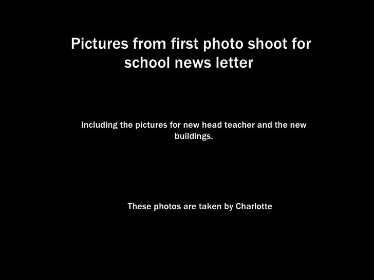 Pictures from first photo shoot for school news letter   Including the pictures for new head teacher and the new buildings...