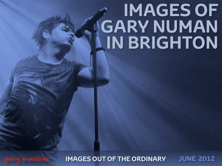 IMAGES OF                            GARY NUMAN                            IN BRIGHTON    gary marlowe   IMAGES OUT OF TH...