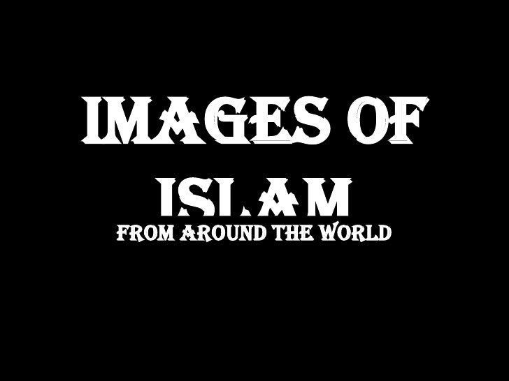 Images of   Islam From around the world