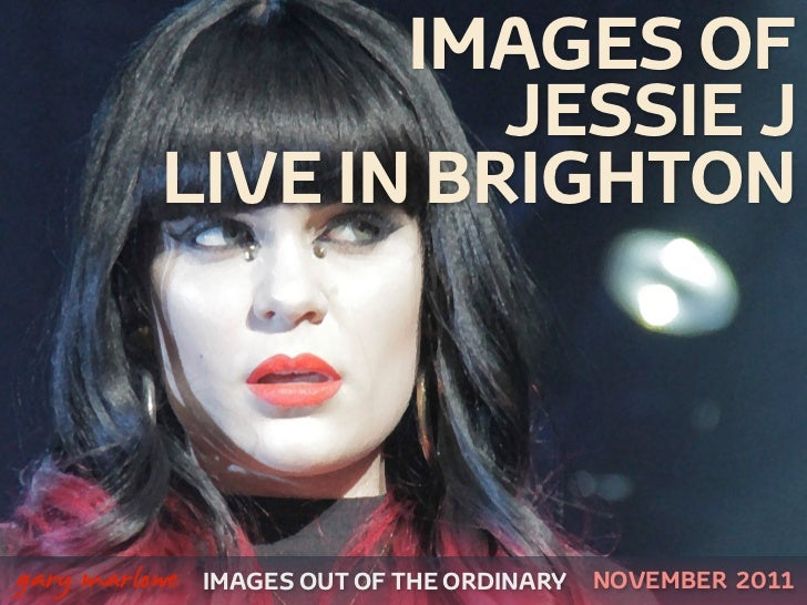 IMAGES OF                        JESSIE J              LIVE IN BRIGHTON    gary marlowe   IMAGES OUT OF THE ORDINARY   NO...