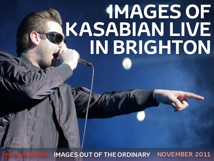 IMAGES OF                      KASABIAN LIVE                        IN BRIGHTON
