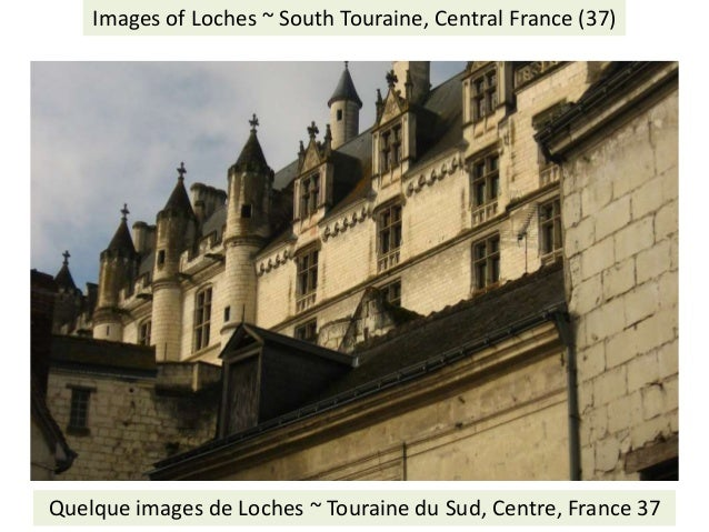 Visit: Social History of the Touraine: http://jimmcneill.wordpress.com/ Images of Loches ~ South Touraine, Central France ...