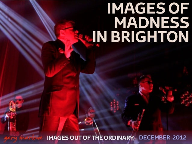 IMAGES OF                                  MADNESS                               IN BRIGHTON