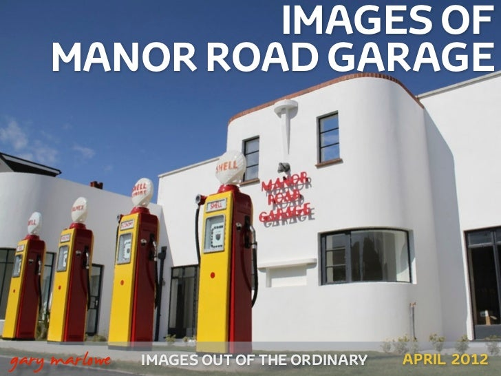IMAGES OF        MANOR ROAD GARAGE    gary marlowe   IMAGES OUT OF THE ORDINARY   APRIL 2012