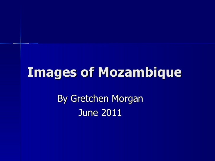 Images of Mozambique By Gretchen Morgan June 2011
