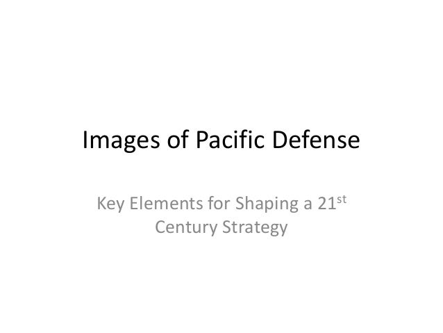 Images of Pacific Defense Key Elements for Shaping a 21st        Century Strategy