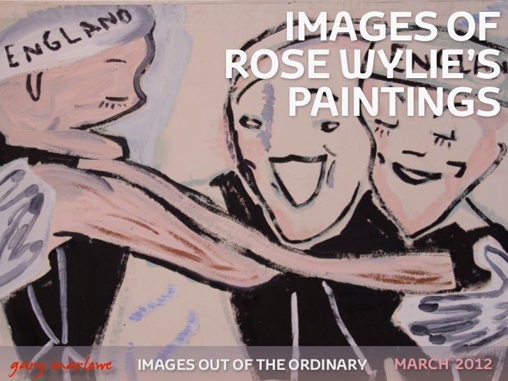 IMAGES OF                            ROSE WYLIE'S                              PAINTINGS    gary marlowe   IMAGES OUT OF ...