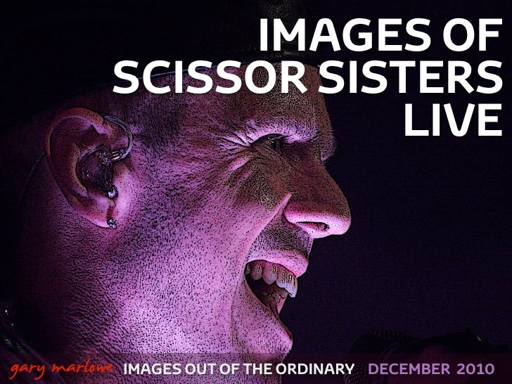 IMAGES OF               SCISSOR SISTERS                          LIVE!    gary marlowe IMAGES OUT OF THE ORDINARY   DECEMB...