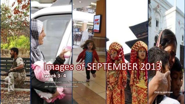 Images of September 2013 Week 3 - 4 Images of SEPTEMBER 2013 week 3- 4 Sources: reuters.com , boston.com , … pps: chieuque...