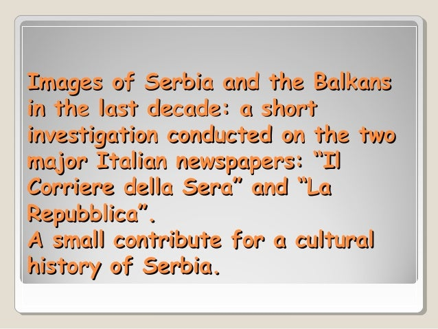 Images of Serbia and the Balkans in the last decade: a short investigation conducted on the two major Italian newspapers: ...