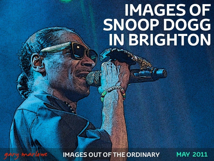 IMAGES OF                             SNOOP DOGG                              IN BRIGHTON!    gary marlowe   IMAGES OUT OF...