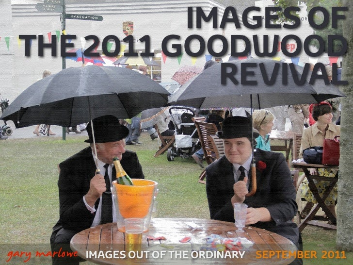 IMAGES OF     THE 2011 GOODWOOD                 REVIVAL!    gary marlowe   IMAGES OUT OF THE ORDINARY SEPTEMBER 2011