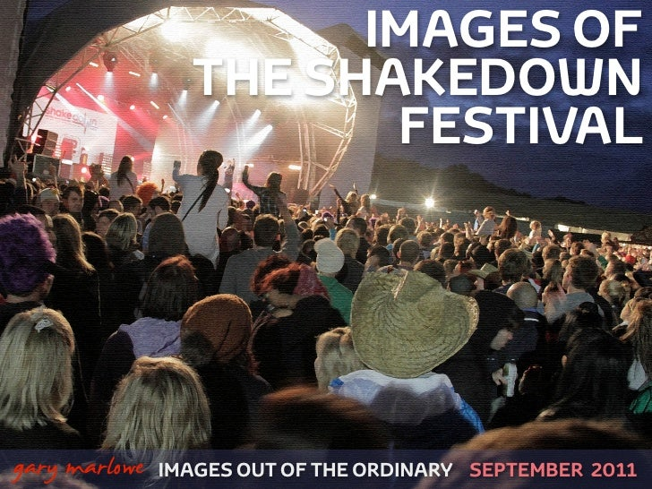IMAGES OF                     THE SHAKEDOWN                            FESTIVAL!    gary marlowe   IMAGES OUT OF THE ORDIN...