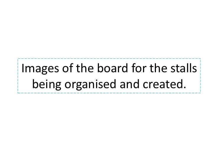 Images of the board for the stalls being organised and created. <br />