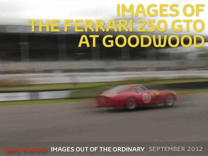 IMAGES OF          THE FERRARI 250 GTO               AT GOODWOOD
