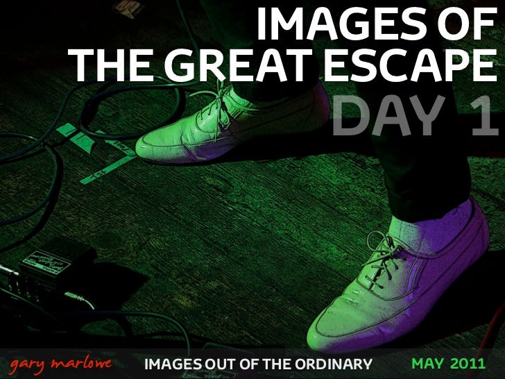 IMAGES OF          THE GREAT ESCAPE                                        DAY 1!    gary marlowe   IMAGES OUT OF THE ORDI...