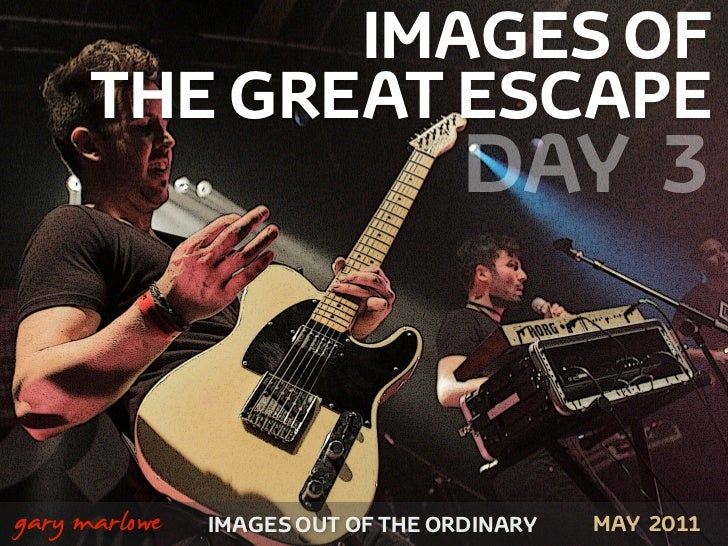 IMAGES OF          THE GREAT ESCAPE                                       DAY 3!    gary marlowe   IMAGES OUT OF THE ORDIN...