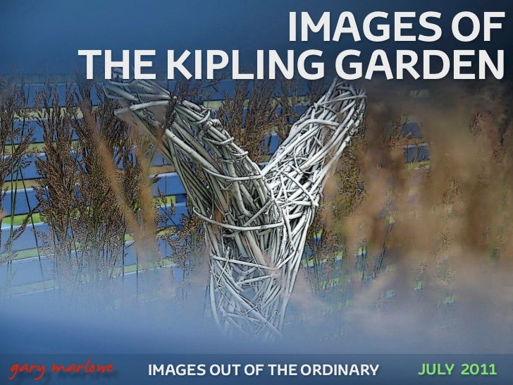 IMAGES OF           THE KIPLING GARDEN!    gary marlowe   IMAGES OUT OF THE ORDINARY   JULY 2011