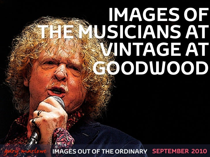 IMAGES OF              THE MUSICIANS AT                    VINTAGE AT                   GOODWOOD   !        gary marlowe  ...