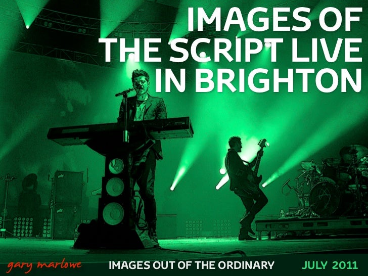 IMAGES OF                   THE SCRIPT LIVE                      IN BRIGHTON!    gary marlowe   IMAGES OUT OF THE ORDINARY...