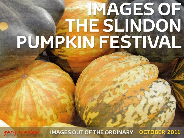 IMAGES OF            THE SLINDON        PUMPKIN FESTIVAL!    gary marlowe   IMAGES OUT OF THE ORDINARY   OCTOBER 2011