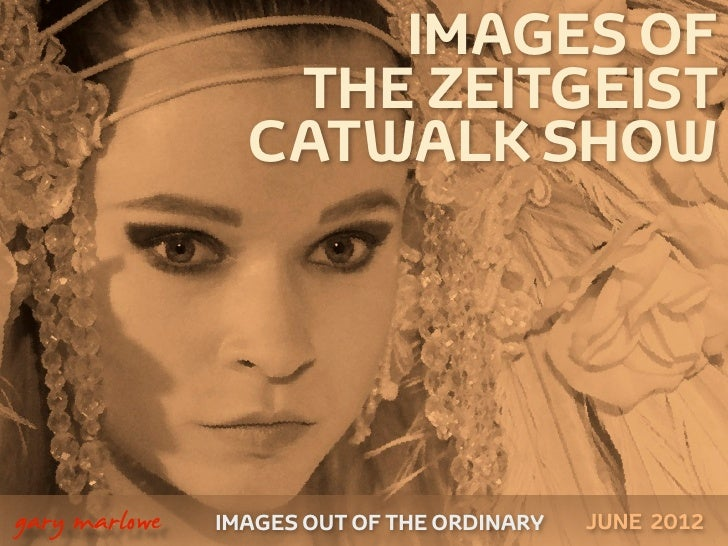 IMAGES OF                      THE ZEITGEIST                     CATWALK SHOW    gary marlowe   IMAGES OUT OF THE ORDINAR...