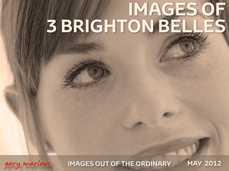 IMAGES OF              3 BRIGHTON BELLES    gary marlowe   IMAGES OUT OF THE ORDINARY   MAY 2012