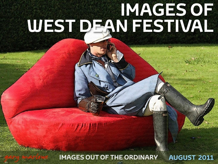 IMAGES OF          WEST DEAN FESTIVAL!    gary marlowe   IMAGES OUT OF THE ORDINARY   AUGUST 2011