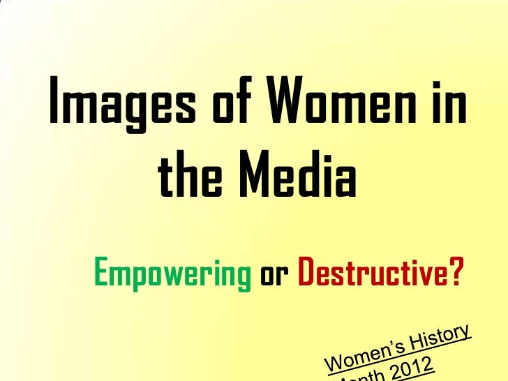 Images of Women in    the Media Empowering or Destructive?