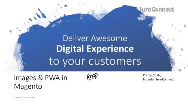 Images & PWA in Magento © Rrap Software Pvt Ltd Pradip Shah, Founder, luroConnect