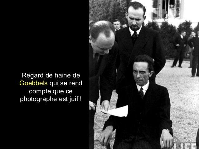 Regard de haine de Goebbels qui se rend compte que ce photographe est juif !