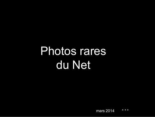 Photos rares du Net mars 2014 * * *
