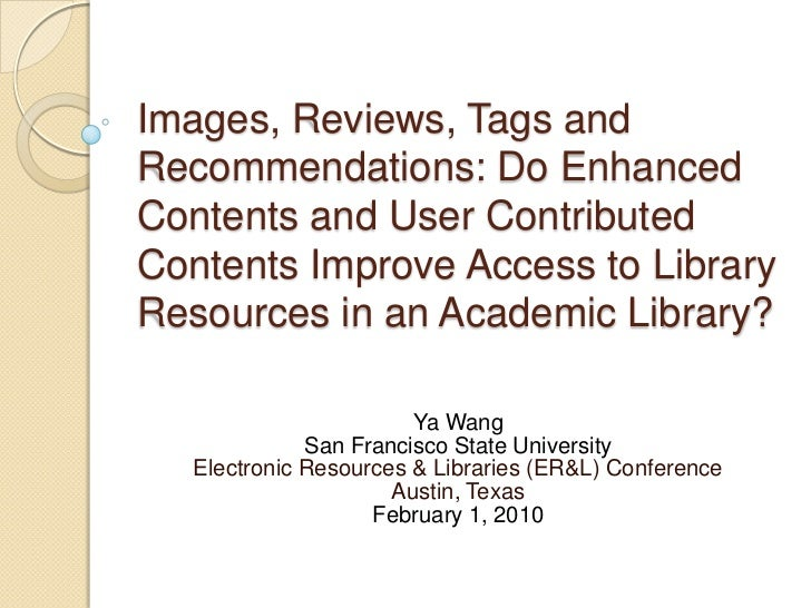 Images, Reviews, Tags andRecommendations: Do EnhancedContents and User ContributedContents Improve Access to LibraryResour...