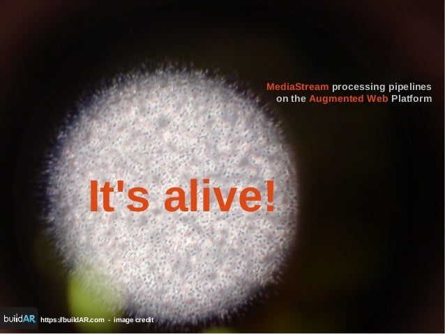 https://buildAR.com - image credit It's alive! MediaStream processing pipelines on the Augmented Web Platform