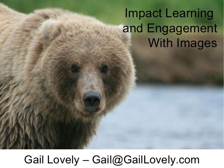 Gail Lovely – Gail@GailLovely.com Impact Learning  and Engagement With Images