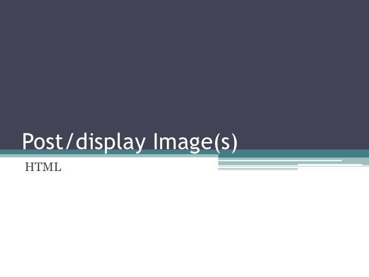 Post/display Image(s)<br />HTML<br />