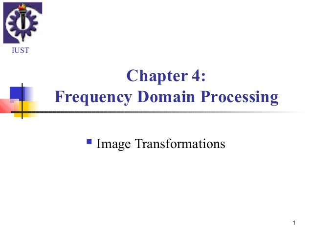 1Chapter 4:Frequency Domain Processing Image TransformationsIUST