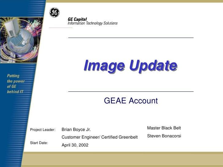 Image Update                                       GEAE AccountProject Leader:   Brian Boyce Jr.                          ...