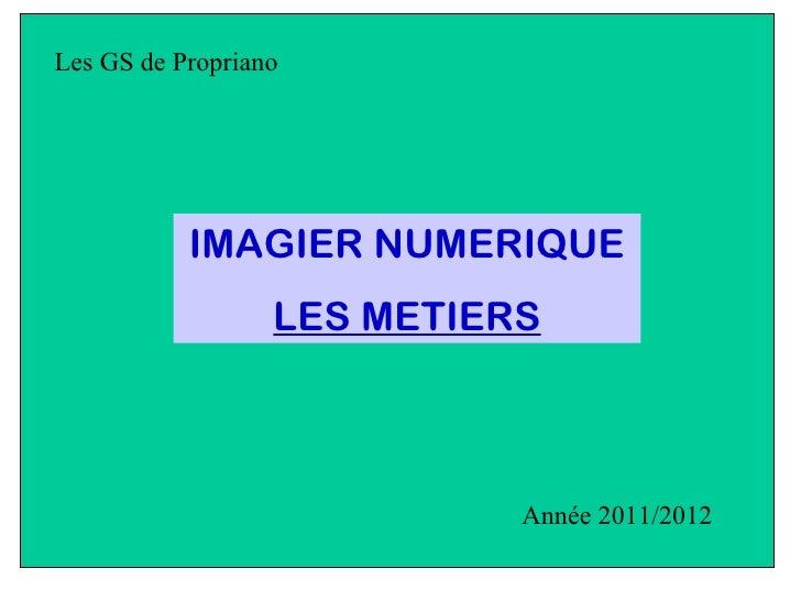 Les GS de Propriano           IMAGIER NUMERIQUE                  LES METIERS                            Année 2011/2012