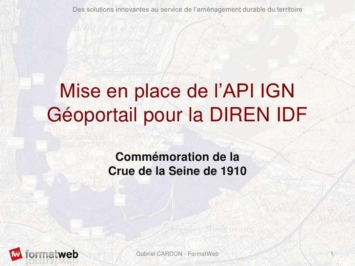 Mise en place de l'API IGN Géoportail pour la DIREN IDF <br />Commémoration de la Crue de la Seine de 1910<br />1<br />Gab...