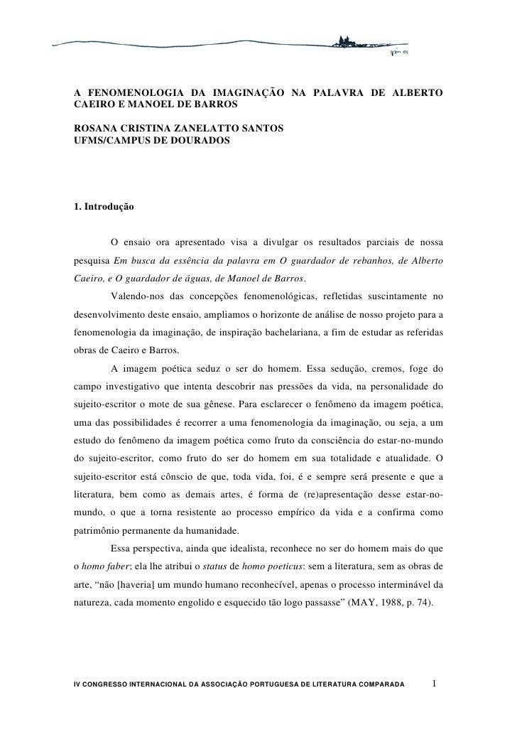 A FENOMENOLOGIA DA IMAGINAÇÃO NA PALAVRA DE ALBERTO CAEIRO E MANOEL DE BARROS  ROSANA CRISTINA ZANELATTO SANTOS UFMS/CAMPU...