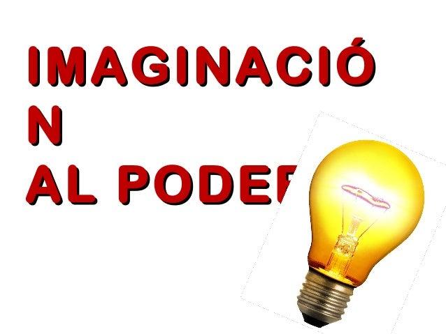 IMAGINACIÓIMAGINACIÓ NN AL PODERAL PODER
