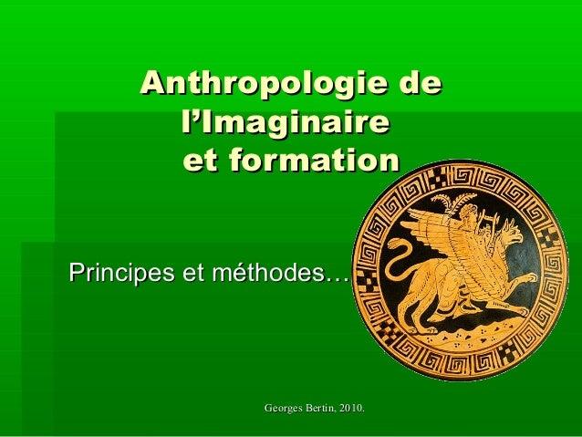 Georges Bertin, 2010.Georges Bertin, 2010. Anthropologie deAnthropologie de l'Imaginairel'Imaginaire et formationet format...